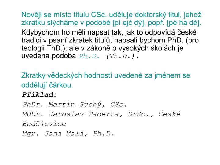 Novji se msto titulu CSc. udluje doktorsk titul, jeho zkratku slchme v podob [p ej d], pop. [p h d].