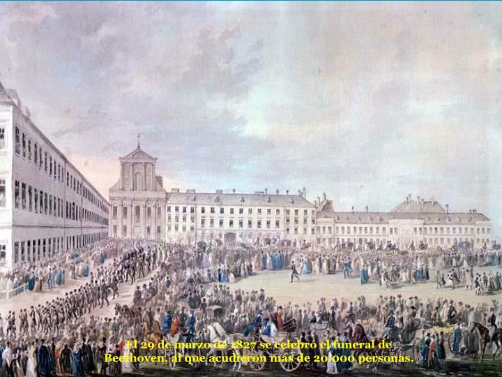 El 29 de marzo de 1827 se celebr el funeral de Beethoven, al que acudieron ms de 20.000 personas.