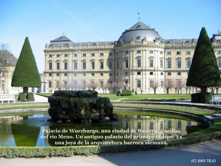 Palacio de Wurzburgo, una ciudad de Baviera, a orillas del ro Meno. Un antiguo palacio del prncipe-obispo. Es una joya de la arquitectura barroca alemana.