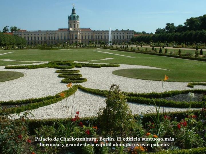 Palacio de Charlottenburg, Berln. El edificio suntuoso ms hermoso y grande de la capital alemana es este palacio.