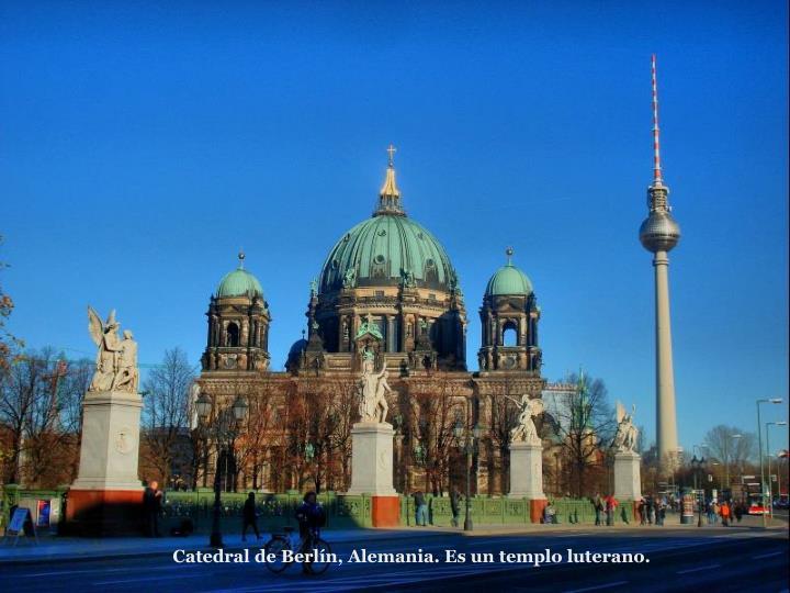 Catedral de Berln, Alemania. Es un templo luterano.
