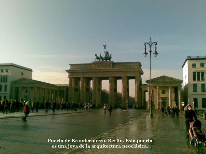 Puerta de Branderburgo, Berln. Esta puerta es una joya de la arquitectura neoclsica.