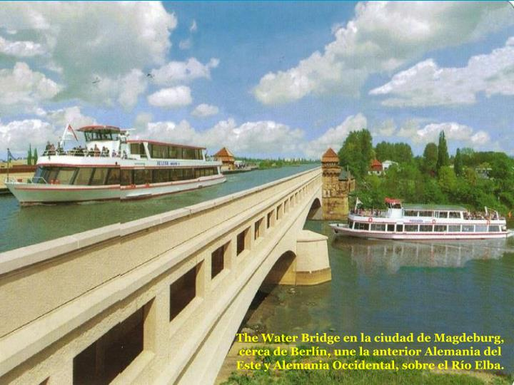 The Water Bridge en la ciudad de Magdeburg, cerca de Berln, une la anterior Alemania del Este y Alemania Occidental, sobre el Ro Elba.