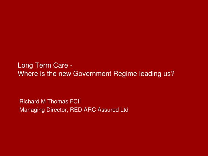 Long term care where is the new government regime leading us