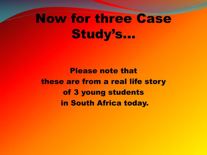 Now for three Case Study's...