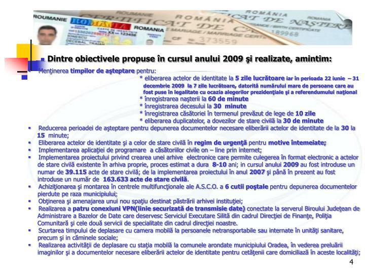 Dintre obiectivele propuse în cursul anului 2009 şi realizate, amintim: