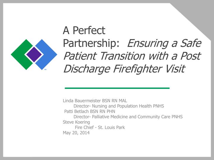 A perfect partnership ensuring a safe patient transition with a post discharge firefighter visit1