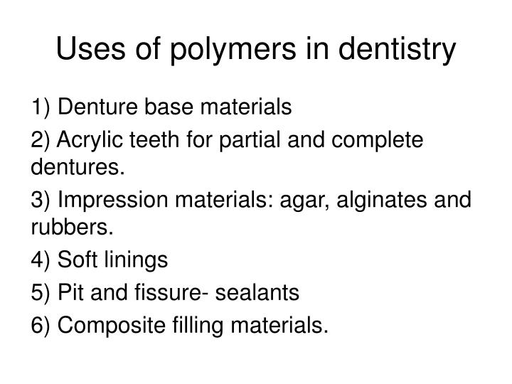 polymers in dentistry 9 emerging polymers in dentistry 267 types of polymers in these procedures is vast, and it can be said that polymers have paved the way for important transitions in clinical dentistry [1.