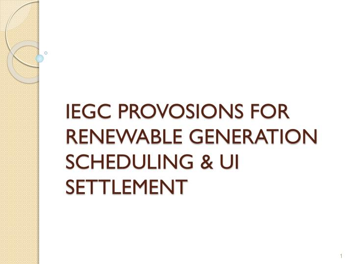 Iegc provosions for renewable generation scheduling ui settlement
