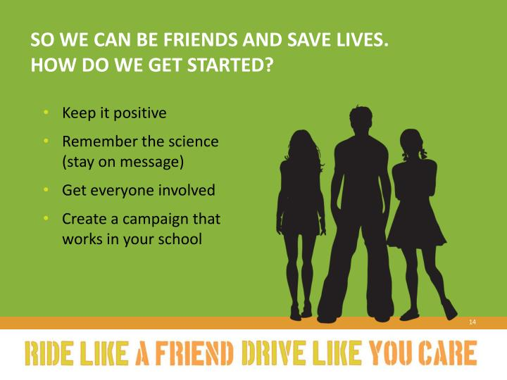 So we can be friends and save lives.