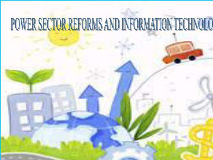 POWER SECTOR REFORMS AND INFORMATION TECHNOLOGY