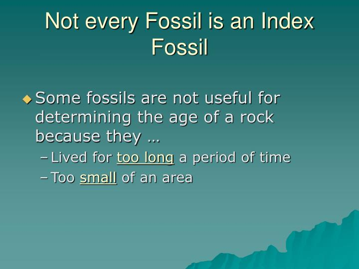 Not every Fossil is an Index Fossil