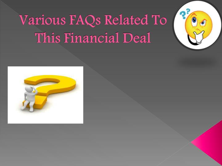 Various faqs related to this financial deal
