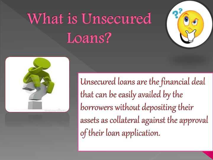 What is unsecured loans