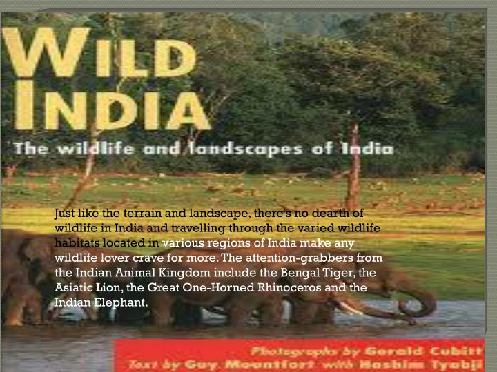 Just like the terrain and landscape, there's no dearth of wildlife in India and travelling through t...