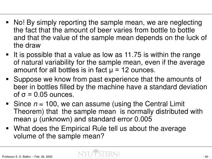 No! By simply reporting the sample mean, we are neglecting the fact that the amount of beer varies from bottle to bottle and that the value of the sample mean depends on the luck of the draw