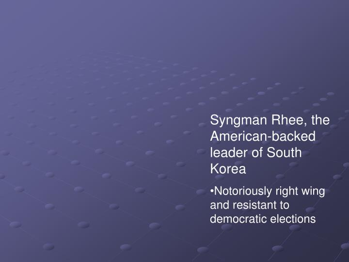 Syngman Rhee, the American-backed leader of South Korea