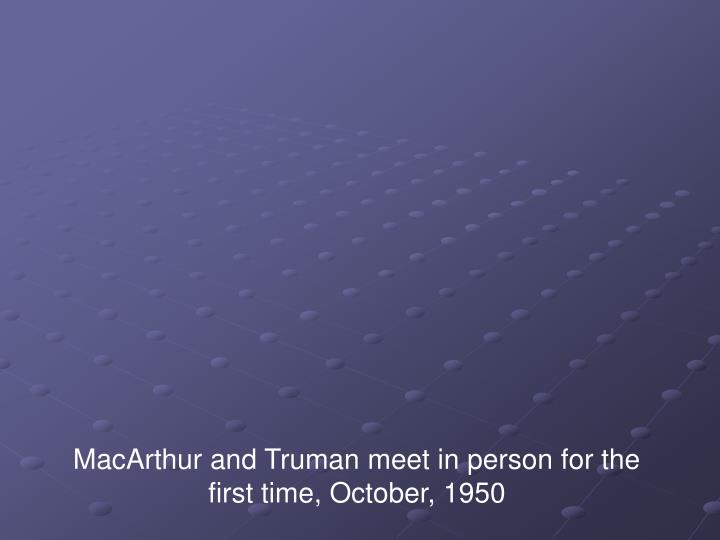 MacArthur and Truman meet in person for the first time, October, 1950