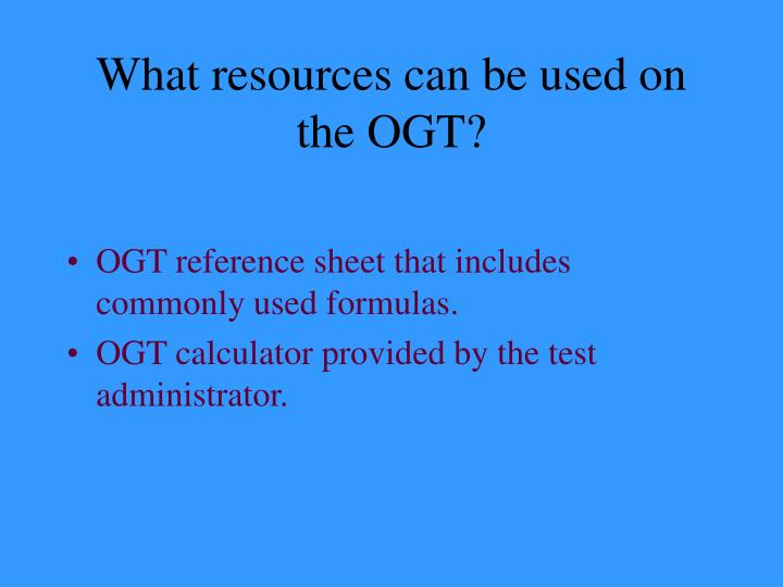 What resources can be used on the OGT?