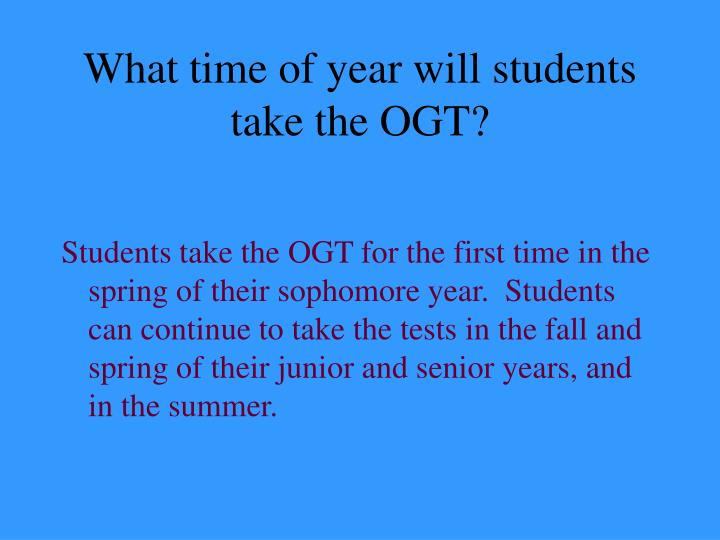 What time of year will students take the OGT?