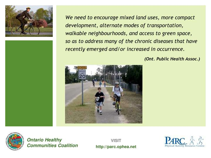 We need to encourage mixed land uses, more compact development, alternate modes of transportation, walkable neighbourhoods, and access to green space,