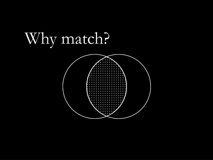 Why match?