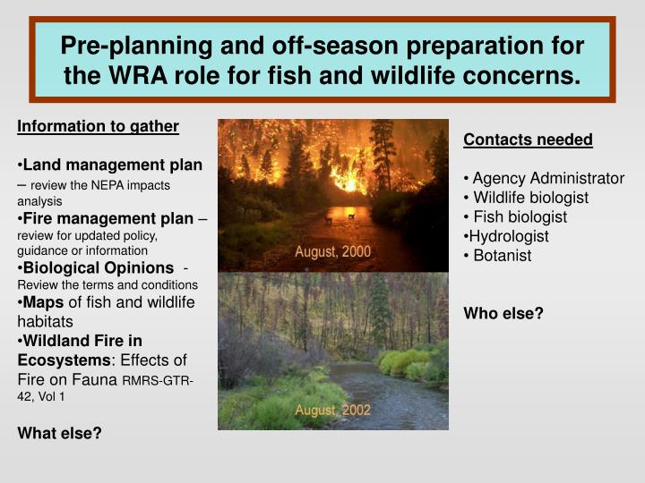 Pre-planning and off-season preparation for the WRA role for fish and wildlife concerns.