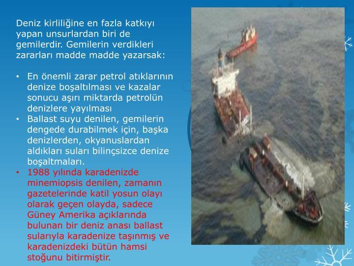 Deniz kirliliğine en fazla katkıyı yapan unsurlardan biri de gemilerdir. Gemilerin verdikleri zararları madde madde yazarsak: