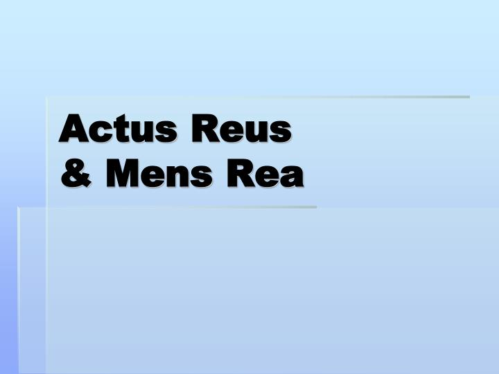 actus reus Criminal law classically describes offences as being composed of two elements: the mens rea and the actus reus the mens rea is the guilty mind and the actus reus is the guilty act the words come from a latin maxim that holds there to be no punishable act that is not the result of a guilty mind.