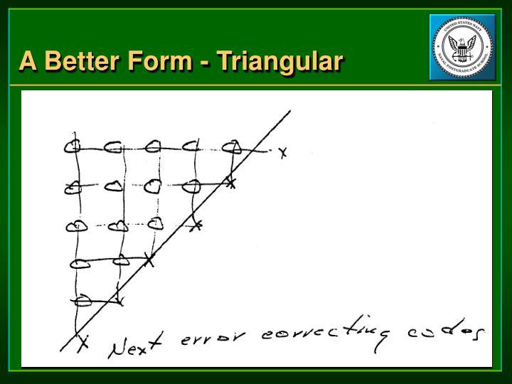 A Better Form - Triangular