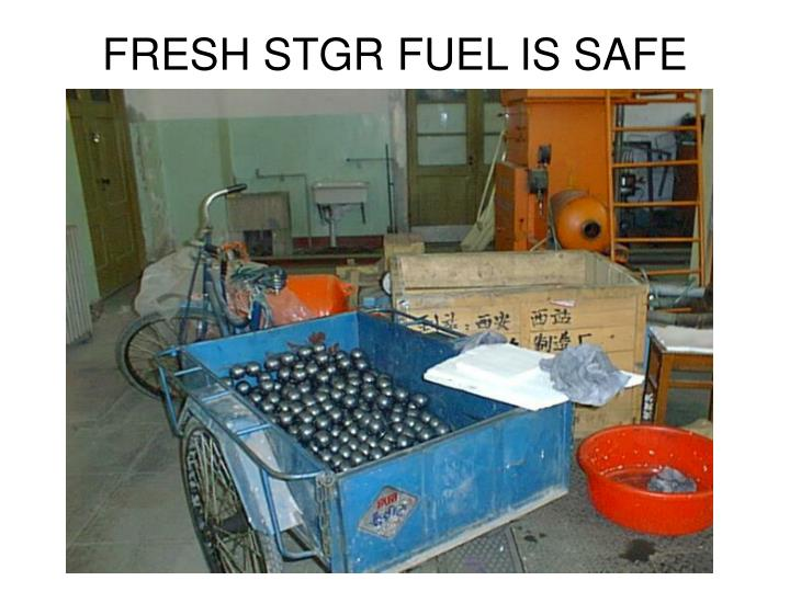 FRESH STGR FUEL IS SAFE