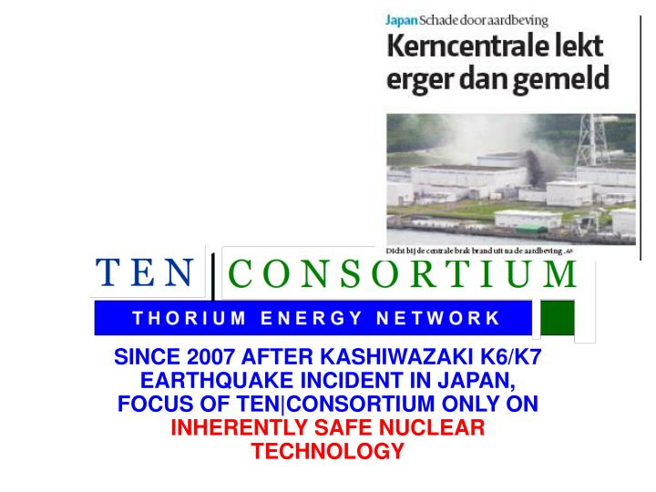 SINCE 2007 AFTER KASHIWAZAKI K6/K7 EARTHQUAKE INCIDENT IN JAPAN, FOCUS OF TEN|CONSORTIUM ONLY ON