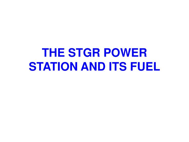 THE STGR POWER STATION AND ITS FUEL