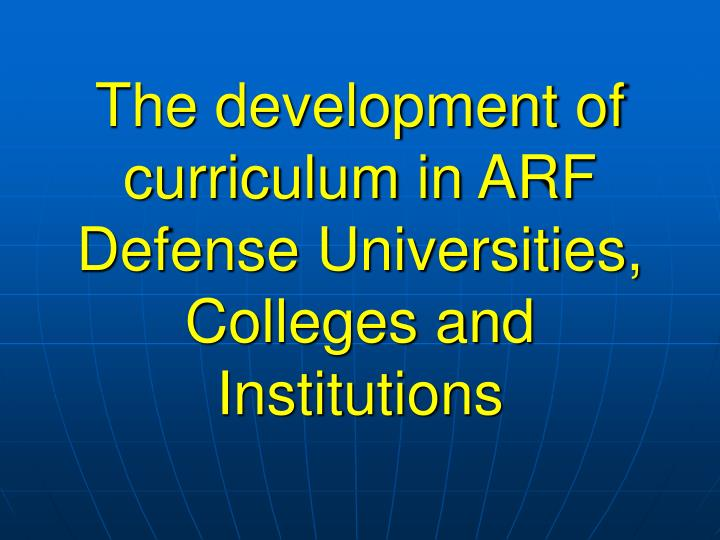 The development of curriculum in ARF Defense Universities, Colleges and Institutions