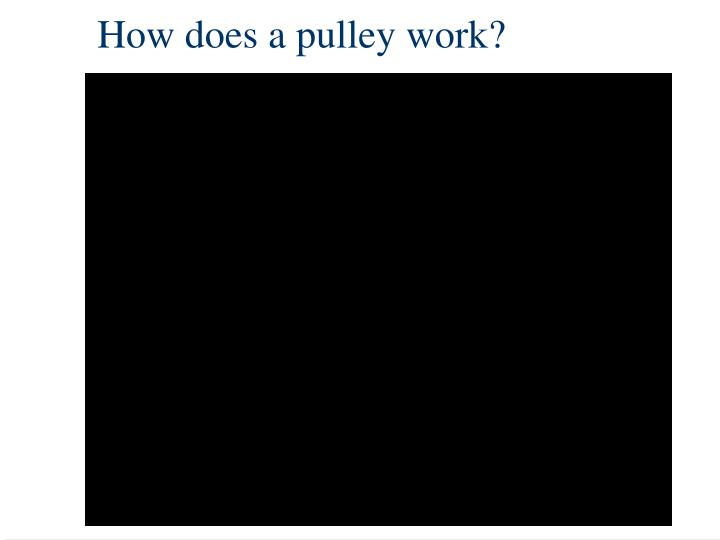 How does a pulley work?