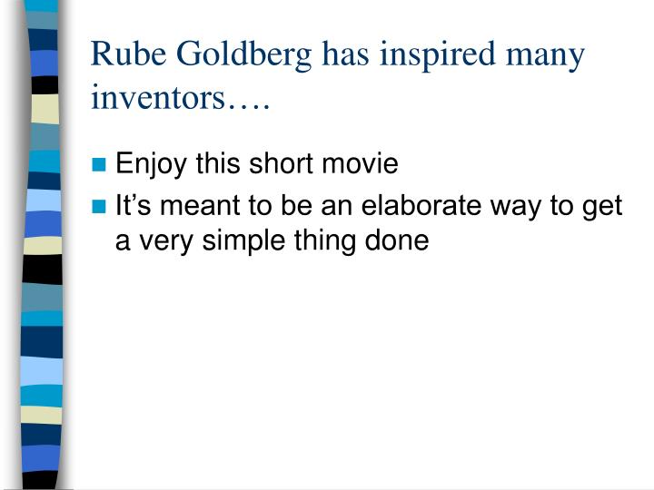 Rube Goldberg has inspired many inventors….