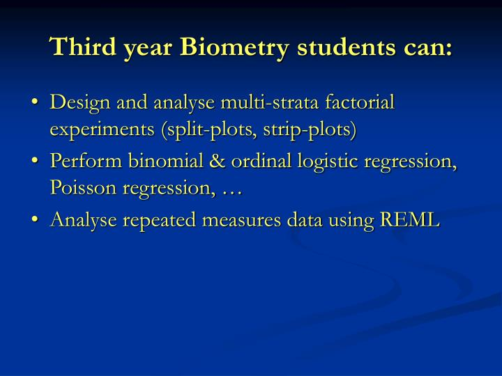 Third year Biometry students can: