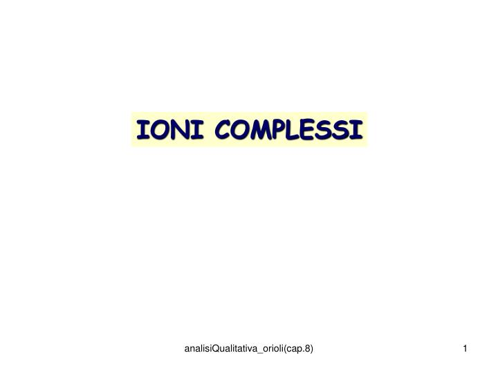 IONI COMPLESSI