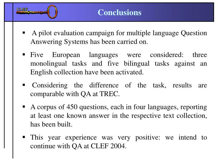 A pilot evaluation campaign for multiple language Question Answering Systems has been carried on.