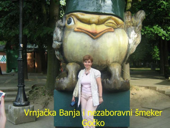 Vrnjačka Banja i nezaboravni šmeker Gočko
