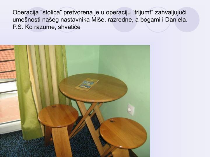 """Operacija """"stolica"""" pretvorena je u operaciju """"trijumf"""" zahvaljujući umešnosti našeg nastavnika Miše, razredne, a bogami i Daniela."""