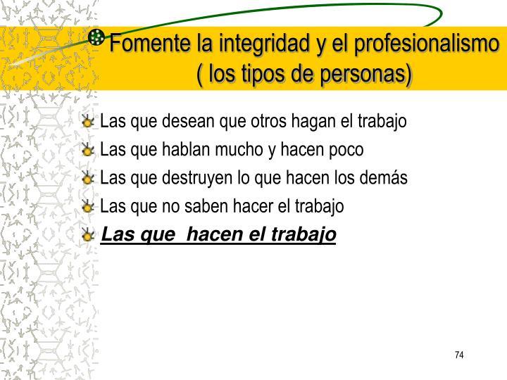 Fomente la integridad y el profesionalismo ( los tipos de personas)