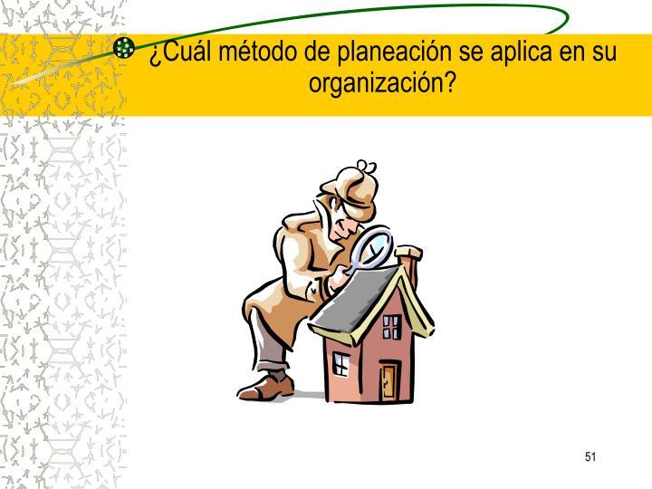 ¿Cuál método de planeación se aplica en su organización?