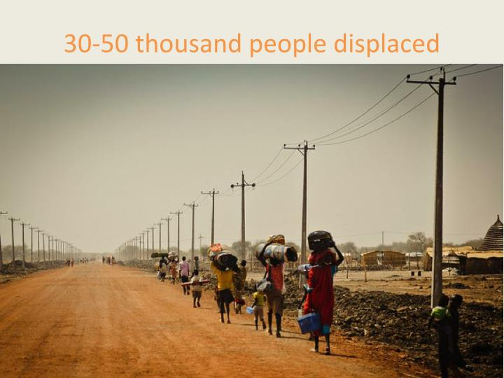 30-50 thousand people displaced