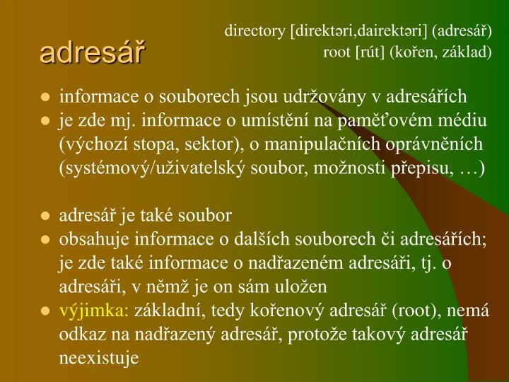 directory [direktəri,dairektəri] (adresář)