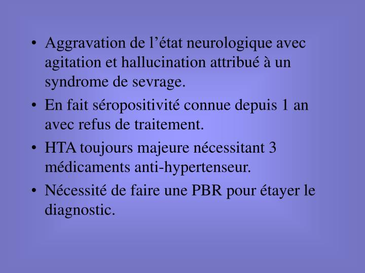 Aggravation de l'état neurologique avec agitation et hallucination attribué à un syndrome de sevrage.