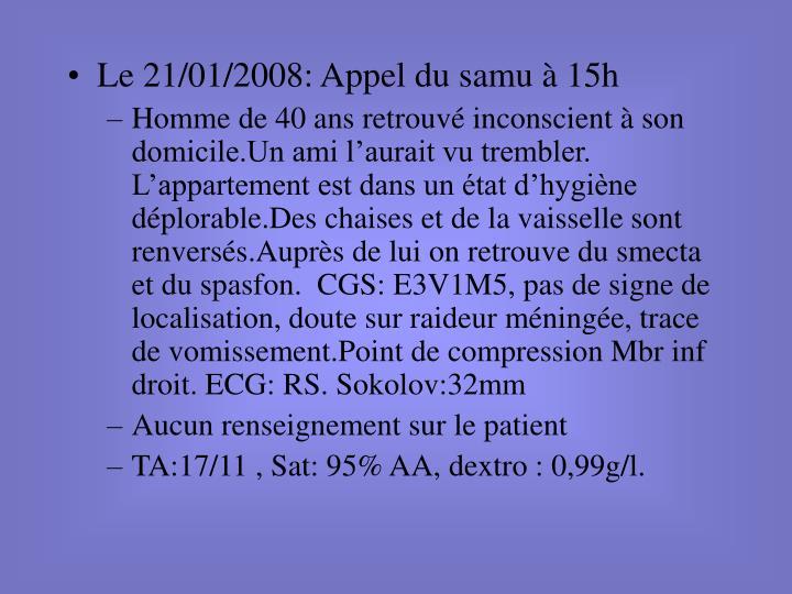 Le 21/01/2008: Appel du samu à 15h