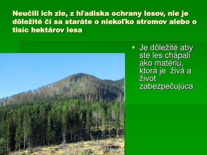 Neučili ich zle, z hľadiska ochrany lesov, nie je dôležité či sa staráte o niekoľko stromov alebo o tisíc hektárov lesa