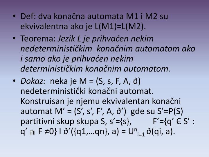 Def: dva konačna automata M1 i M2 su ekvivalentna ako je L(M1)=L(M2).