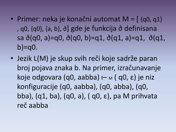 Primer: neka je konačni automat M =